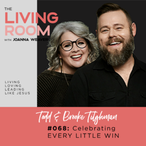 TLR 068 - Celebrating Every Little Win with Todd & Brooke Tighlman - The Living Room Podcast