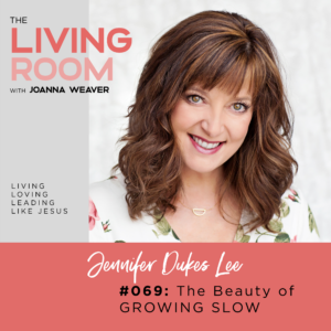 TLR 069 - The Beauty of Growing Slow with Jennifer Dukes Lee - The Living Room Podcast