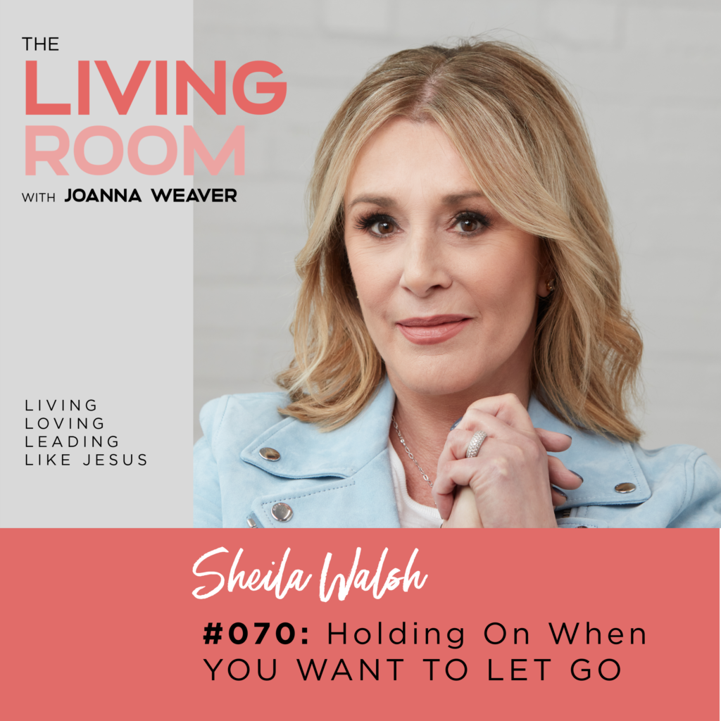 TLR 070 - Holding On When You Want to Let Go with Sheila Walsh - The Living Room - Episode 070
